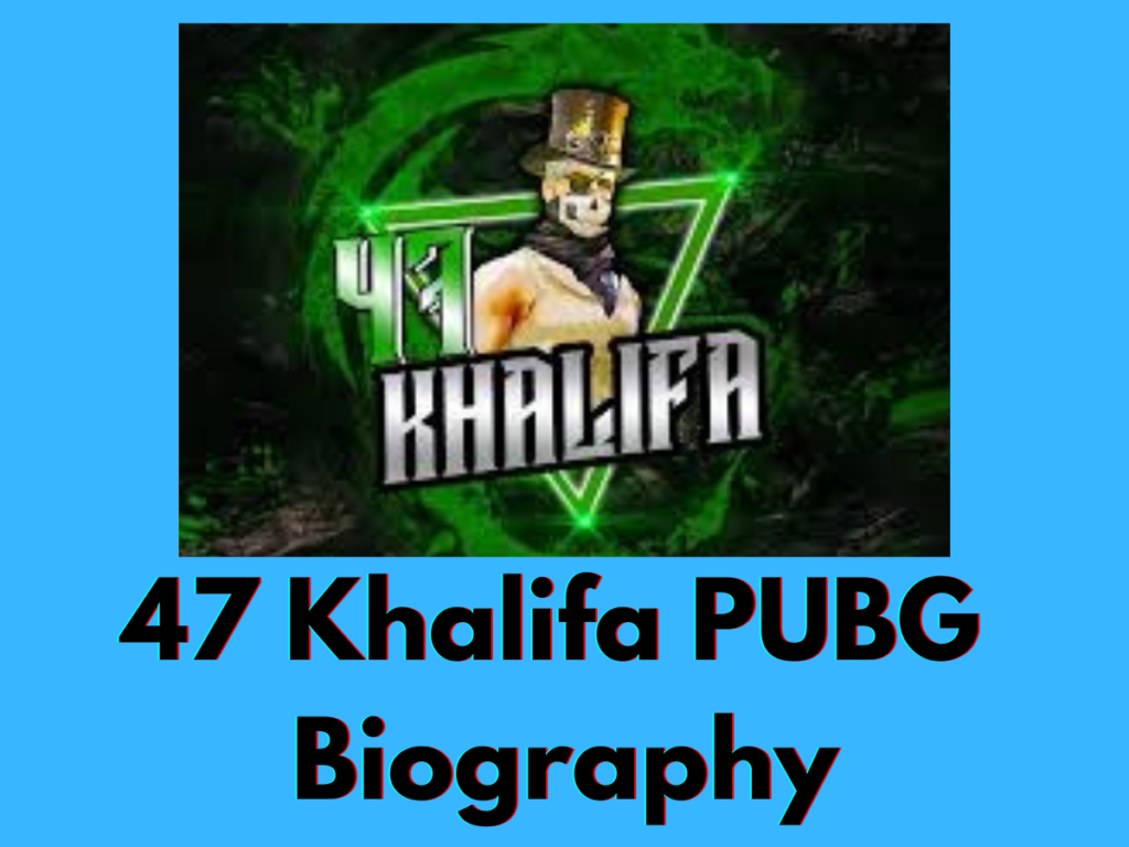 47 Khalifa PUBG Biography